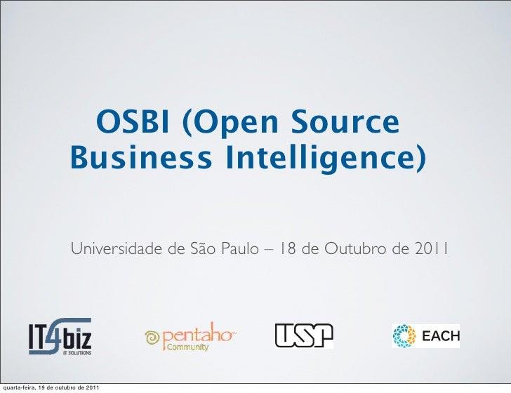 OSBI (Open Source                       Business Intelligence)                        Universidade de São Paulo – 18 de Ou...