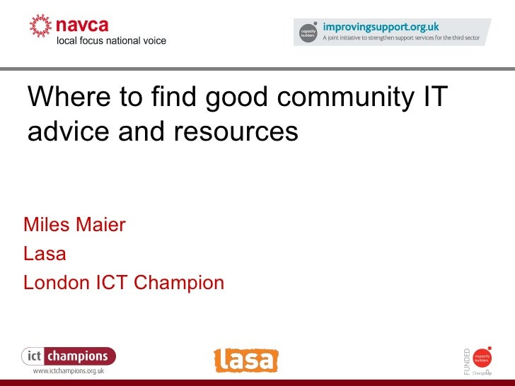 How to fight the credit crunch or do more with less Where to find good community IT advice and resources Miles Maier Lasa ...