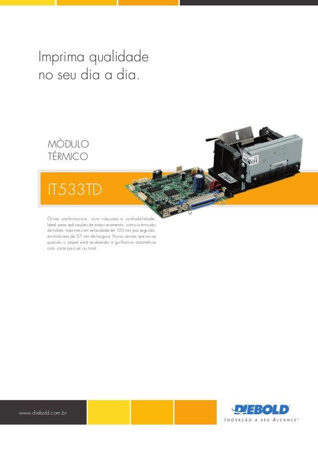 www.diebold.com.br IT533TD Ótima performance, com robustez e confiabilidade. Ideal para aplicações de estacionamento, como...