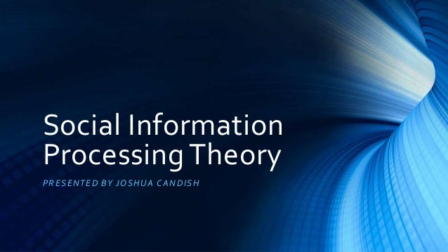 Social Information Processing Theory PRESENTED BY JOSHUA CANDISH