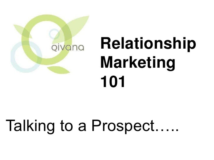 Relationship Marketing 101<br />Talking to a Prospect…..<br />