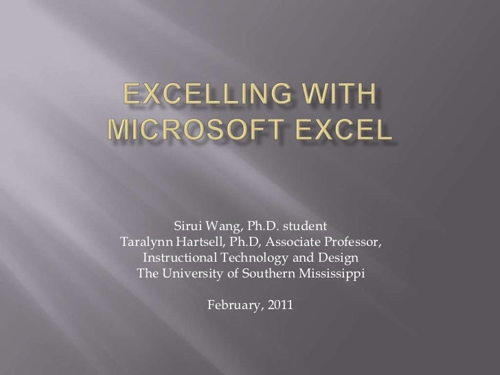 Excelling with Microsoft Excel<br />Sirui Wang, Ph.D. student<br />TaralynnHartsell, Ph.D, Associate Professor, <br />Inst...