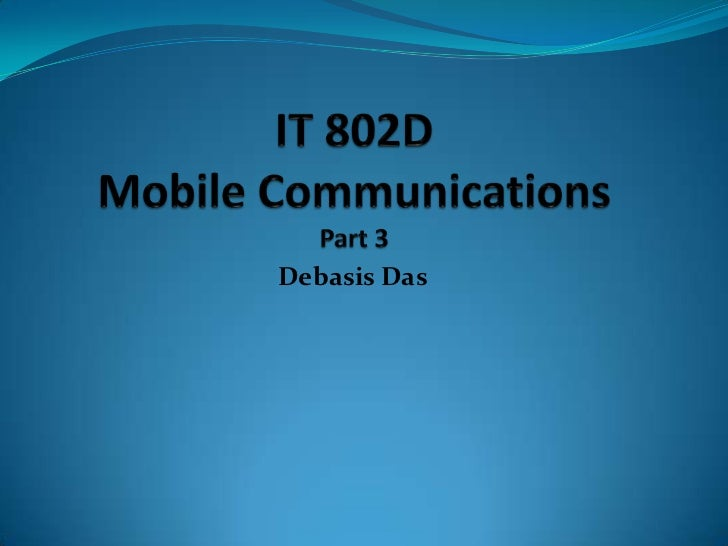 IT 802DMobile CommunicationsPart 3<br />Debasis Das<br />