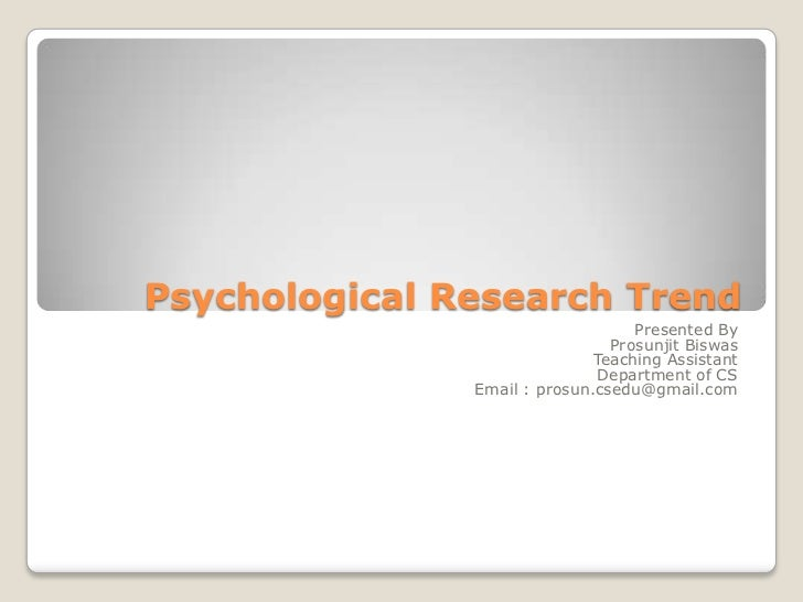 Psychological Research Trend<br />Presented By<br />ProsunjitBiswas<br />Teaching Assistant<br />Department of CS<br />Ema...