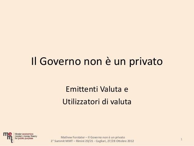 Il Governo non è un privato             Emittenti Valuta e            Utilizzatori di valuta          Mathew Forstater – I...