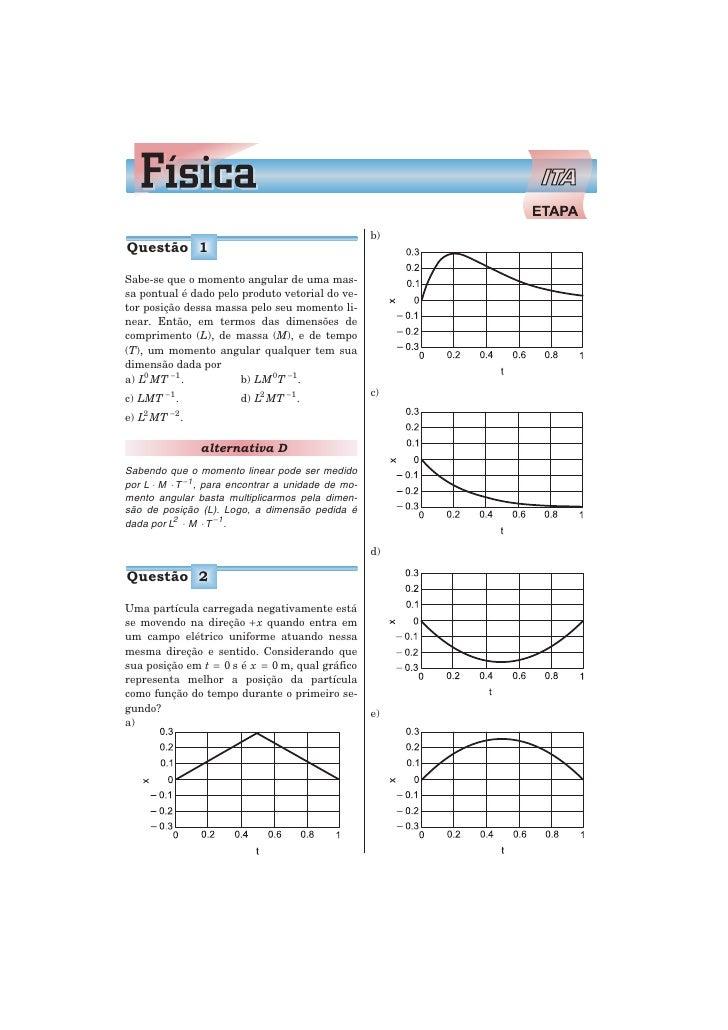 b)Questão 1Sabe-se que o momento angular de uma mas-sa pontual é dado pelo produto vetorial do ve-tor posição dessa massa ...