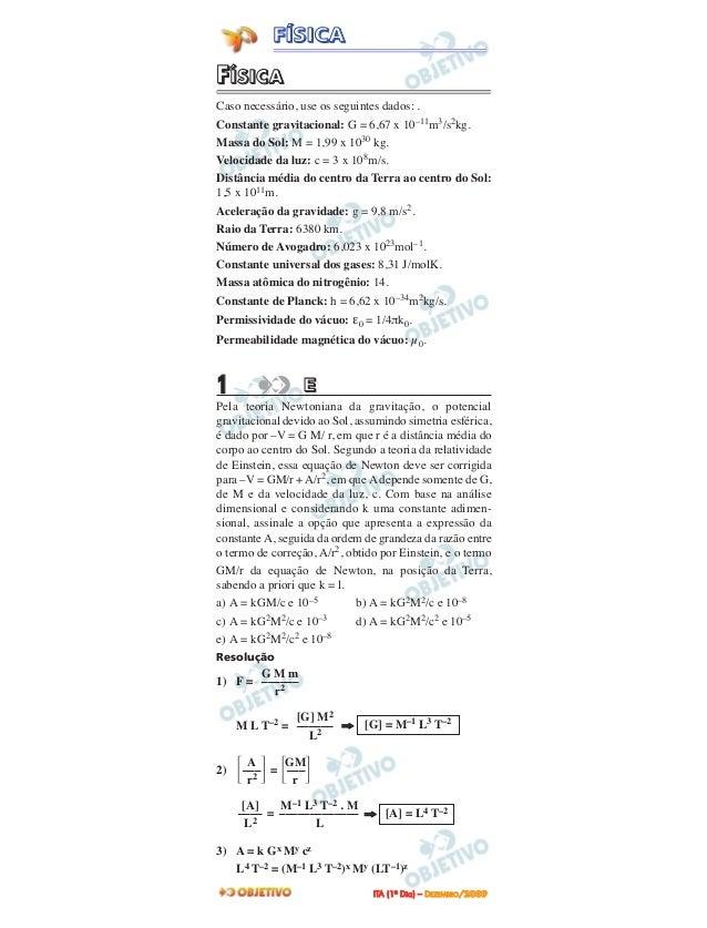 FFÍÍSSIICCAACaso necessário, use os seguintes dados: .Constante gravitacional: G = 6,67 x 10–11m3/s2kg.Massa do Sol: M = 1...
