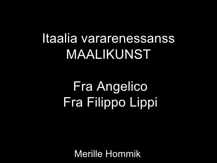 Itaalia vararenessanss     MAALIKUNST    Fra Angelico   Fra Filippo Lippi     Merille Hommik