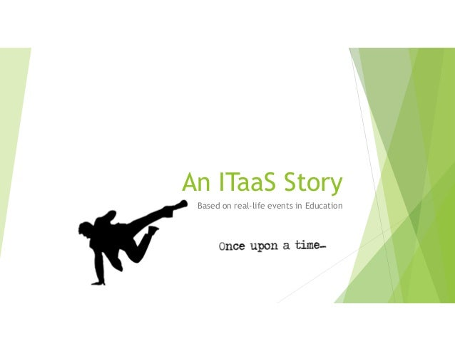 An ITaaS Story Based on real-life events in Education