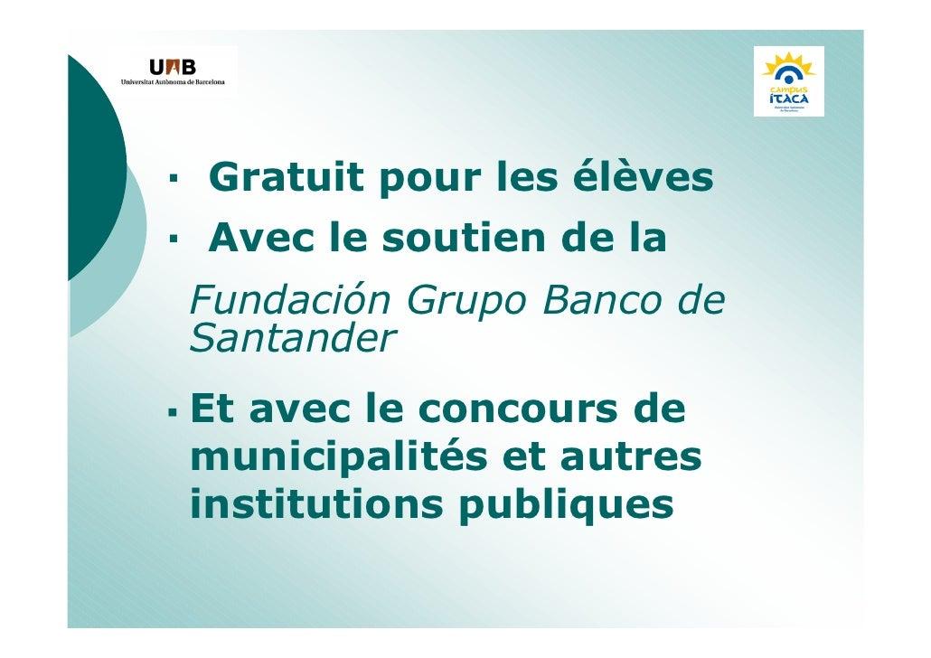— Gratuit pour les élèves — Avec le soutien de la  Fundación Grupo Banco de  Santander  Et avec le concours de  municipali...