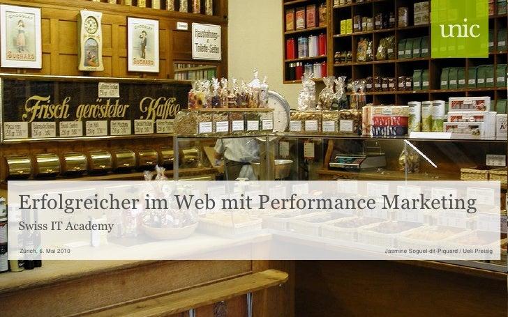 Erfolgreicher im Web mit Performance Marketing Swiss IT Academy Zürich, 6. Mai 2010                 Jasmine Soguel-dit-Piq...