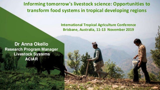 Dr Anna Okello Research Program Manager Livestock Systems ACIAR Informing tomorrow's livestock science: Opportunities to t...