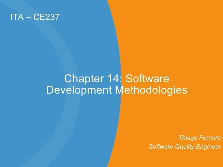 ITA – CE237 Chapter 14: Software Development Methodologies Thiago Ferreira Software Quality Engineer