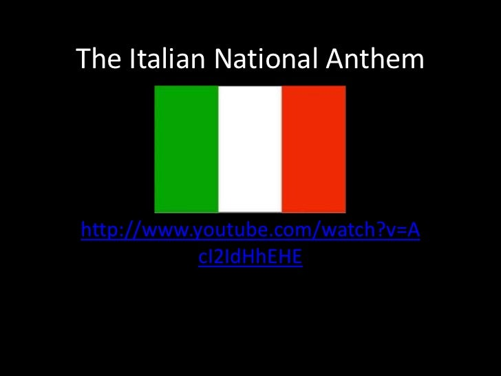 The Italian National Anthemhttp://www.youtube.com/watch?v=A            cI2IdHhEHE