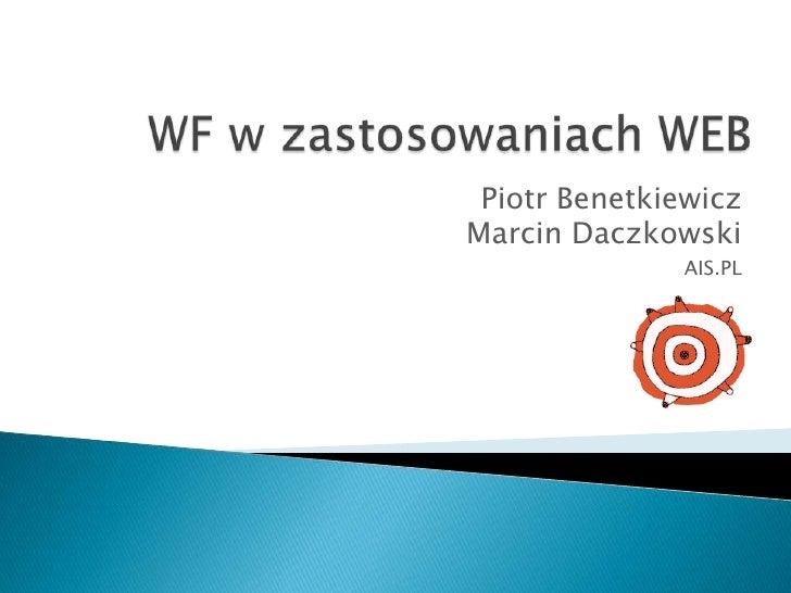 WF w zastosowaniach WEB<br />Piotr BenetkiewiczMarcin Daczkowski<br />AIS.PL<br />