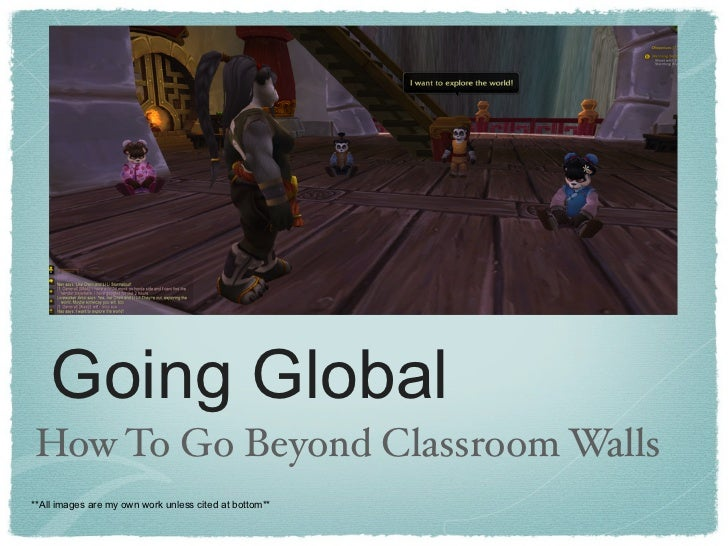 Going GlobalHow To Go Beyond Classroom Walls**All images are my own work unless cited at bottom**