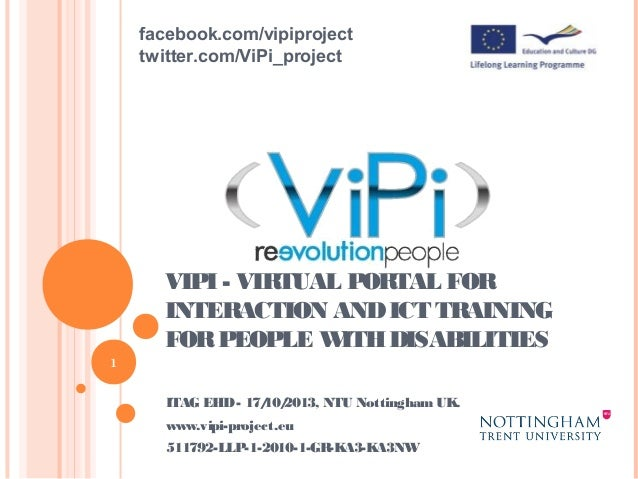 facebook.com/vipiproject twitter.com/ViPi_project  VIPI - VIRTUAL PORTAL FOR INTERACTION AND ICT TRAINING FOR PEOPLE W ITH...