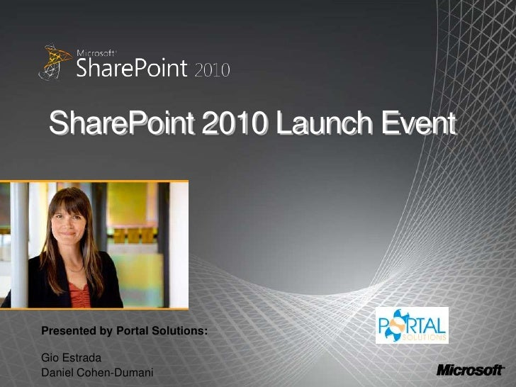 SharePoint 2010 Launch Event     Presented by Portal Solutions:  Gio Estrada Daniel Cohen-Dumani