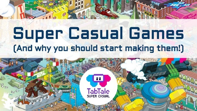 Super Casual Games (And why you should start making them!)