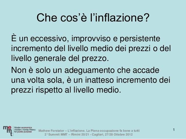 """Che cos""""è l""""inflazione?È un eccessivo, improvviso e persistenteincremento del livello medio dei prezzi o dellivello genera..."""