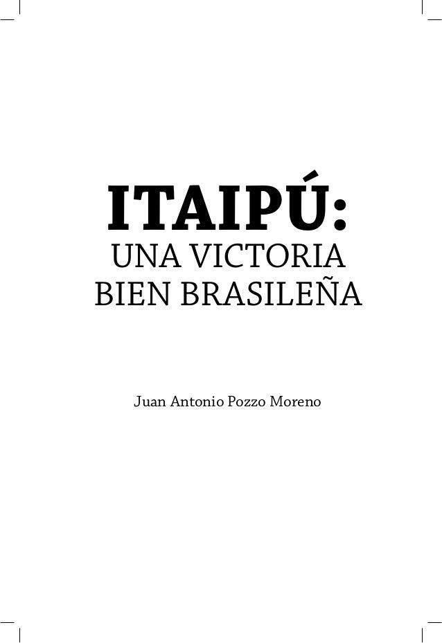 ITAIPÚ: UNA VICTORIABIEN BRASILEÑA  Juan Antonio Pozzo Moreno