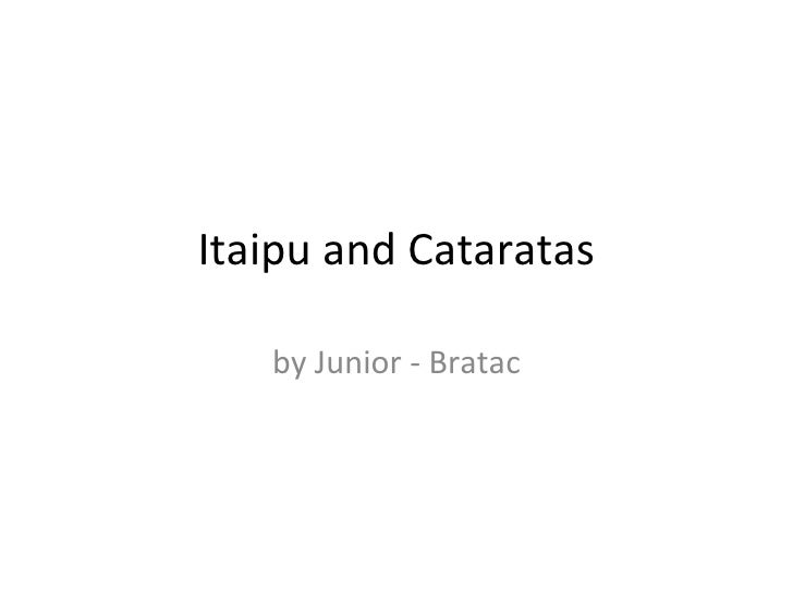 Itaipu and Cataratas by Junior - Bratac
