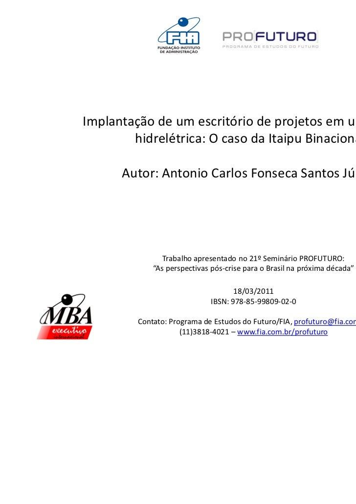 Implantação de um escritório de projetos em uma grande        hidrelétrica: O caso da Itaipu Binacional      Autor: Antoni...