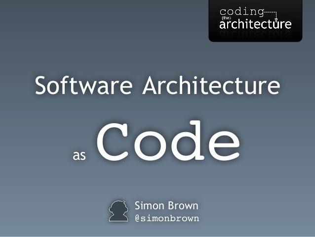 Simon Brown @simonbrown Software Architecture as Code