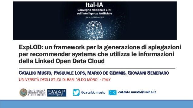 @cataldomusto cataldo.musto@uniba.it ExpLOD: un framework per la generazione di spiegazioni per recommender systems che ut...