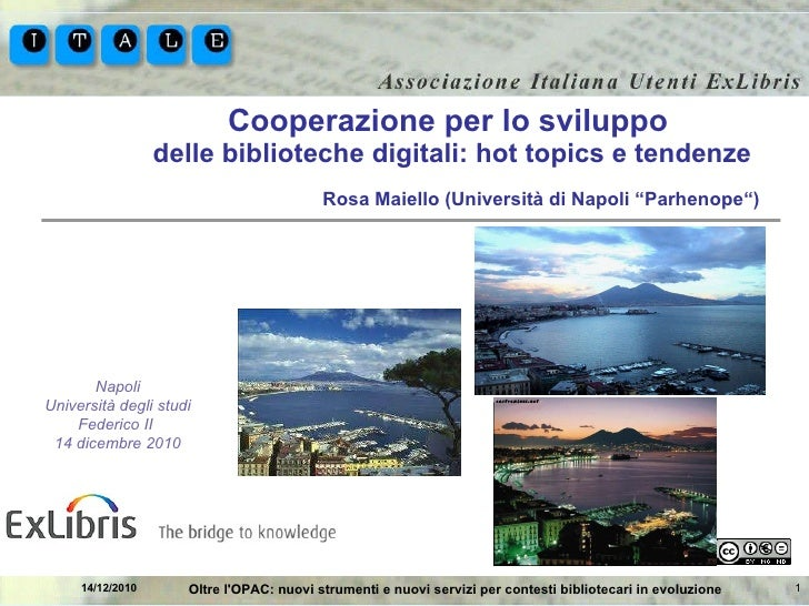 Cooperazione per lo sviluppo  delle biblioteche digitali: hot topics e tendenze 14/12/2010 Oltre l'OPAC: nuovi strumenti e...