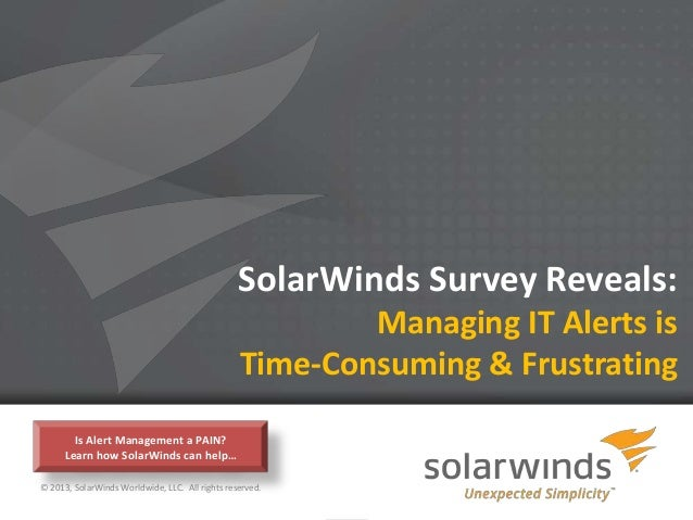 SolarWinds Survey Reveals:                                                         Managing IT Alerts is                  ...