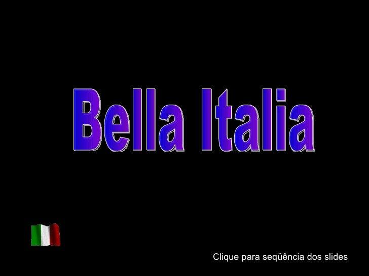 Clique para seqüência dos slides Bella Italia Clique para seqüência dos slides