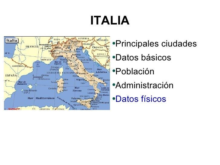 ITALIA <ul><li>Principales ciudades </li></ul><ul><li>Datos básicos </li></ul><ul><li>Población </li></ul><ul><li>Administ...