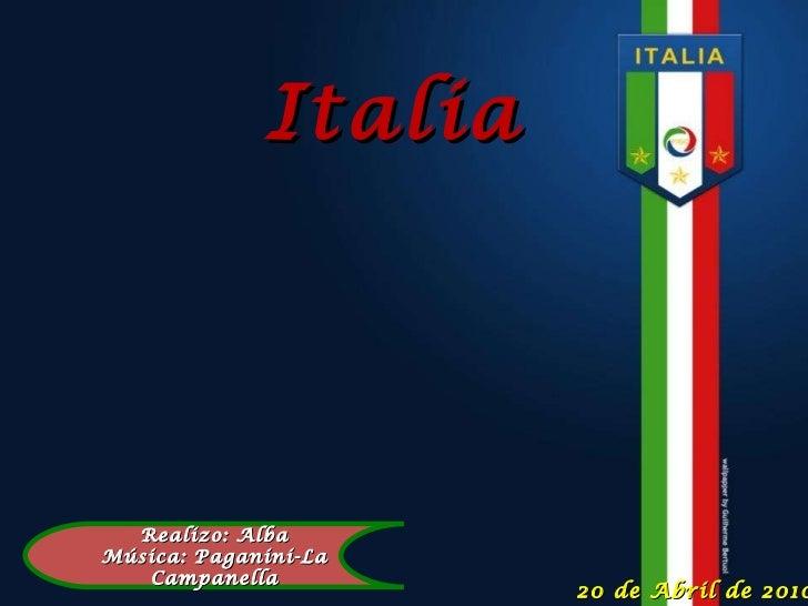 Italia 20 de Abril de 2010 Realizo: Alba Música: Paganini-La Campanella