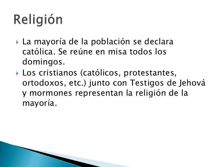    La mayoría de la población se declara    católica. Se reúne en misa todos los    domingos.   Los cristianos (católico...