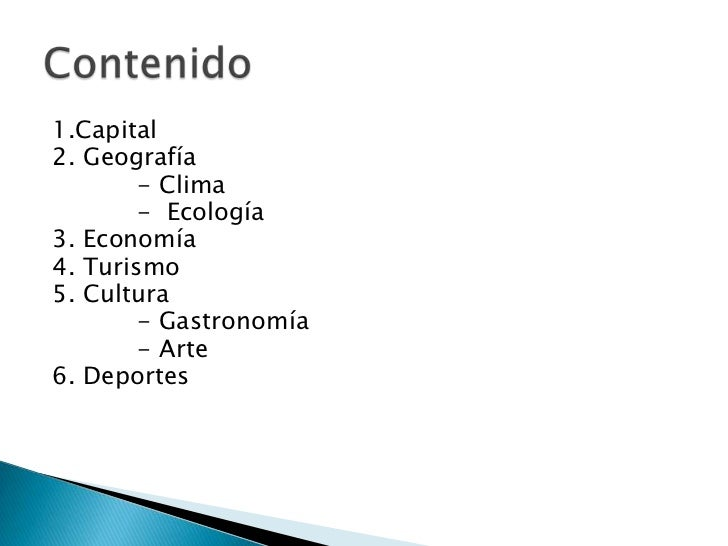 1.Capital2. Geografía        - Clima        - Ecología3. Economía4. Turismo5. Cultura        - Gastronomía        - Arte6....