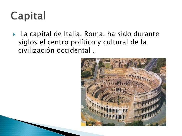    La capital de Italia, Roma, ha sido durante    siglos el centro político y cultural de la    civilización occidental .