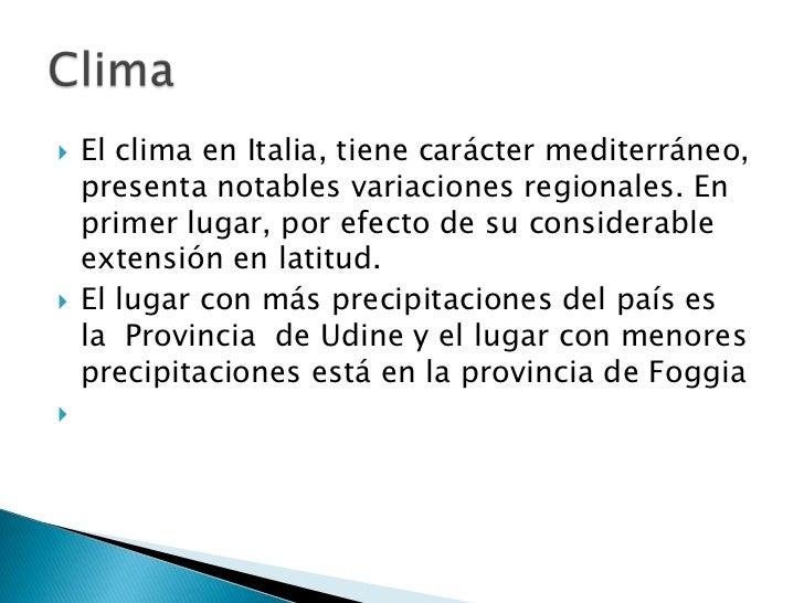    El clima en Italia, tiene carácter mediterráneo,    presenta notables variaciones regionales. En    primer lugar, por ...