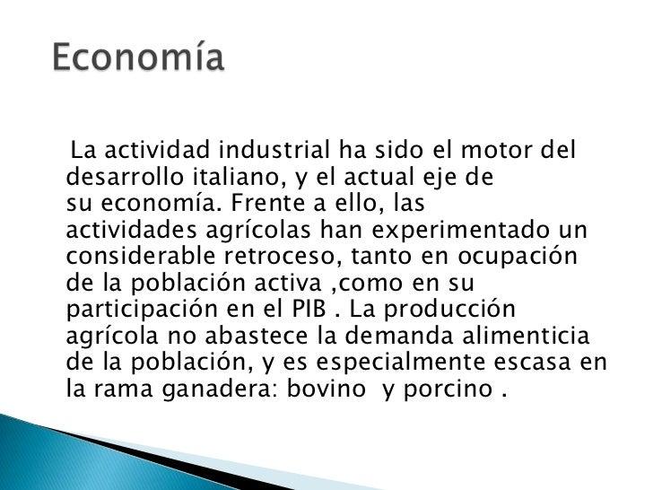 La actividad industrial ha sido el motor deldesarrollo italiano, y el actual eje desu economía. Frente a ello, lasactivida...