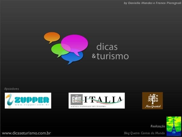 by Daniella Mendes e Franco Pieragnoli Apoiadores                                            Realizaçãowww.dicaseturismo.c...