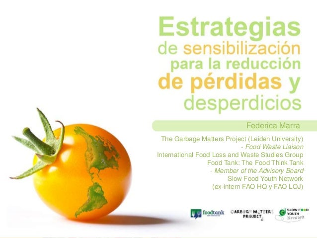 Federica Marra  The Garbage Matters Project (Leiden University)  - Food Waste Liaison  International Food Loss and Waste S...