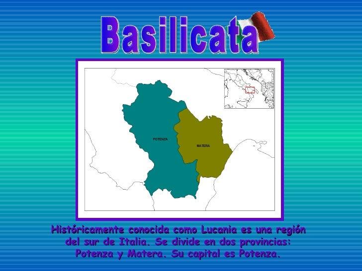 Históricamente conocida como Lucania es una región del sur de Italia. Se divide en dos provincias: Potenza y Matera. Su ca...