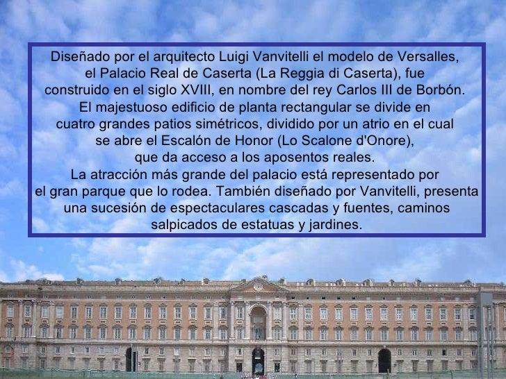 Diseñado por el arquitecto Luigi Vanvitelli el modelo de Versalles,  el Palacio Real de Caserta (La Reggia di Caserta), fu...