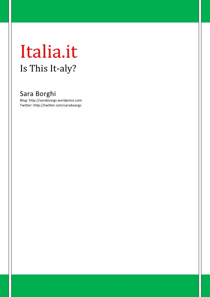 Italia.it Is This It-aly?  Sara Borghi Blog: http://saraboargs.wordpress.com Twitter: http://twitter.com/saraboargs