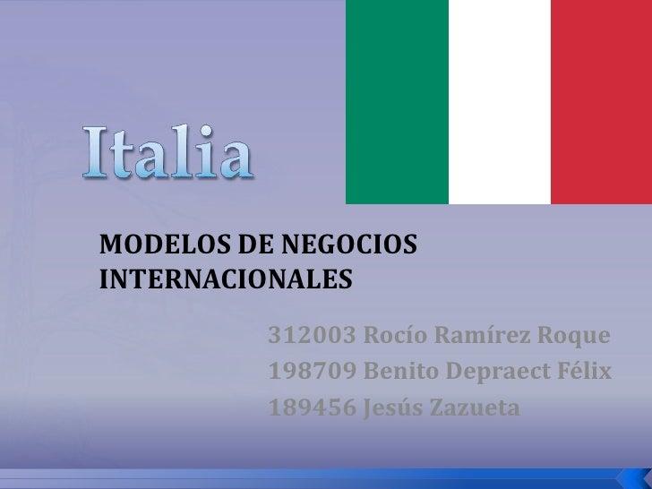 Italia<br />MODELOS DE NEGOCIOS INTERNACIONALES<br />312003 Rocío Ramírez Roque<br />198709 Benito Depraect Félix<br />189...