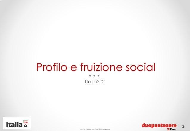Strictly confidential - All rights reservedProfilo e fruizione socialItalia2.03
