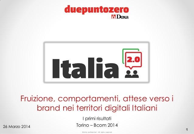 Strictly confidential - All rights reserved 1 Fruizione, comportamenti, attese verso i brand nei territori digitali Italia...