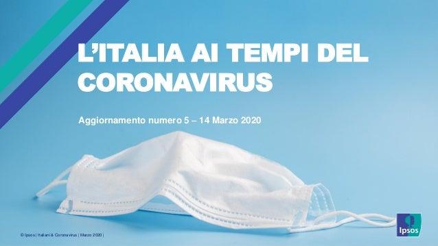 © Ipsos | Italiani & Coronavirus | Marzo 2020 | Aggiornamento numero 5 – 14 Marzo 2020 L'ITALIA AI TEMPI DEL CORONAVIRUS