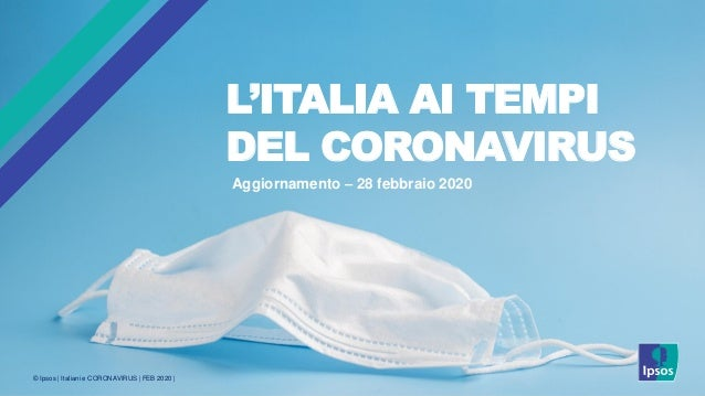 © Ipsos | Italiani e CORONAVIRUS | FEB 2020 | L'ITALIA AI TEMPI DEL CORONAVIRUS Aggiornamento – 28 febbraio 2020