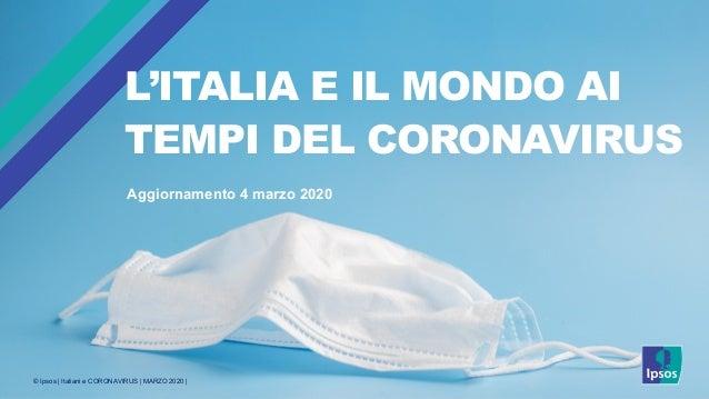 © Ipsos | Italiani e CORONAVIRUS | MARZO 2020 | L'ITALIA E IL MONDO AI TEMPI DEL CORONAVIRUS Aggiornamento 4 marzo 2020